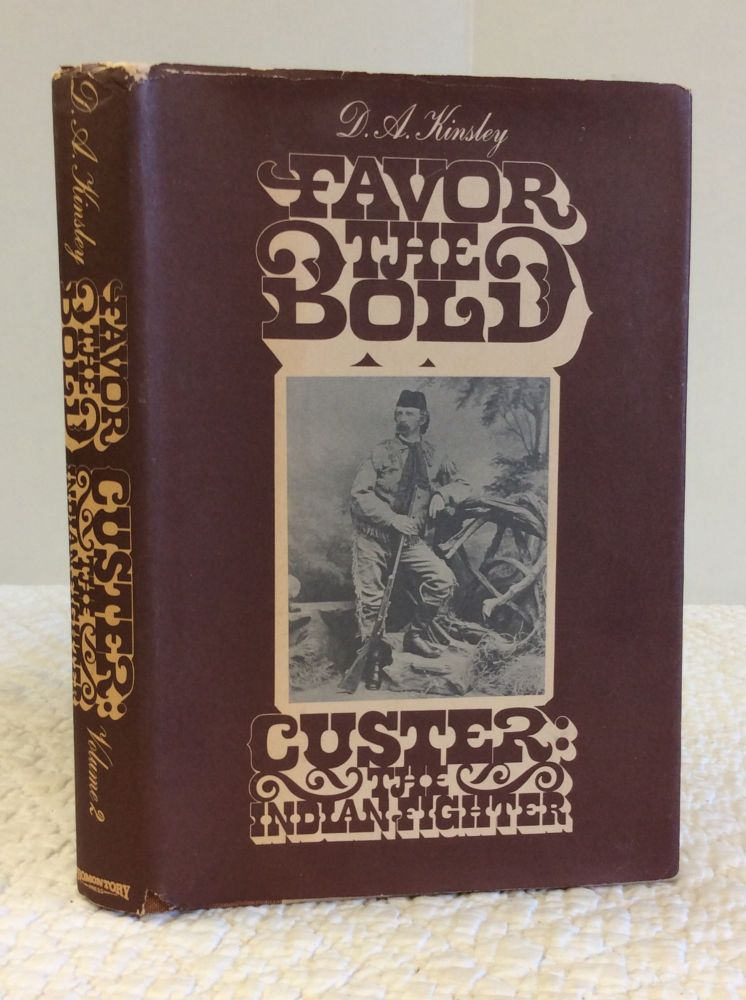 FAVOR THE BOLD: Custer, the Indian Fighter. D A. Kinsley.
