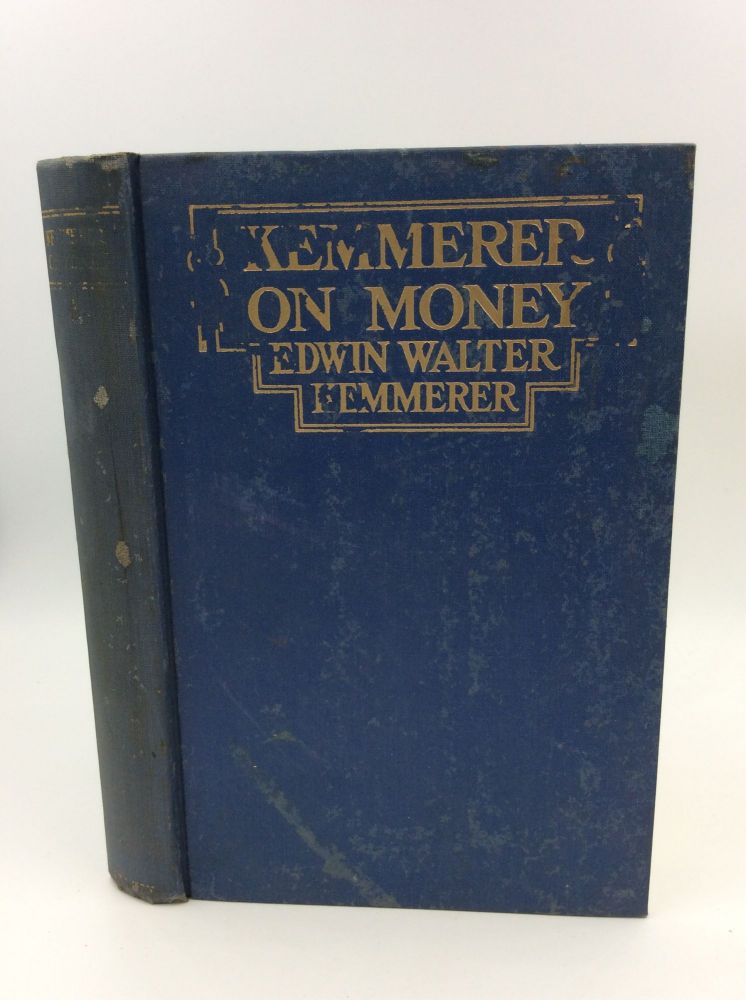 KEMMERER ON MONEY: An Elementary Discussion of the Important Facts and Underlying Principles of the Money Problems Now Confronting the American People. Edwin Walter Kemmerer.