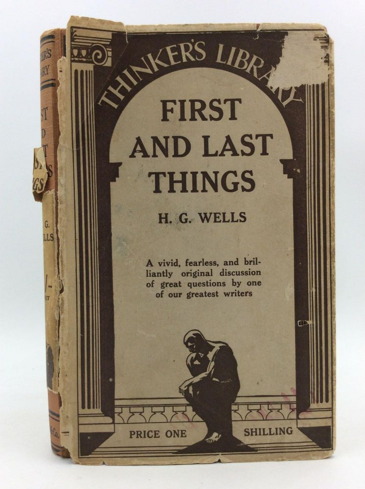 FIRST AND LAST THINGS: A Confession of Faith and Rule of Life. H G. Wells.