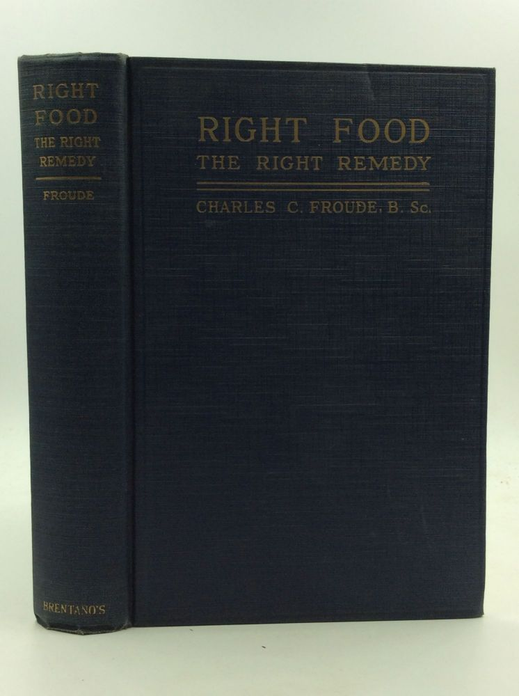 RIGHT FOOD: The Right Remedy. Charles C. Froude.