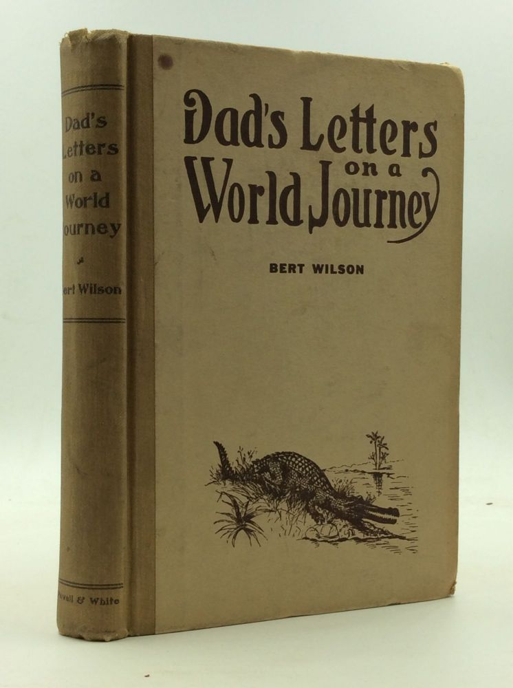 DAD'S LETTERS ON A WORLD JOURNEY. Bert Wilson.