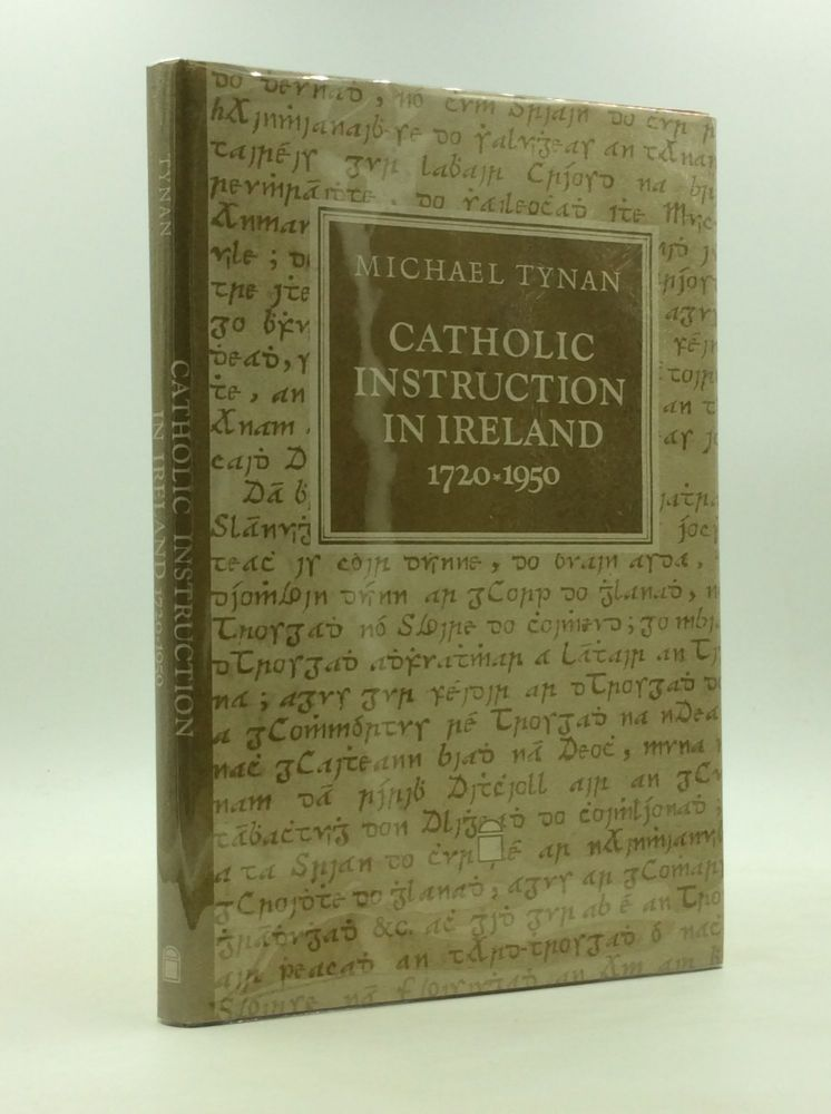 CATHOLIC INSTRUCTION IN IRELAND 1720-1950: The O'Reilly/Donlevy Catechetical Tradition. Michael Tynan.