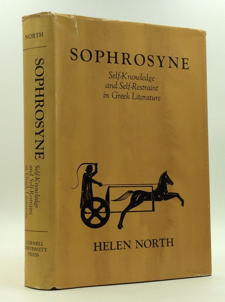 SOPHROSYNE: Self-Knowledge and Self-Restraint in Greek Literature. Helen North.