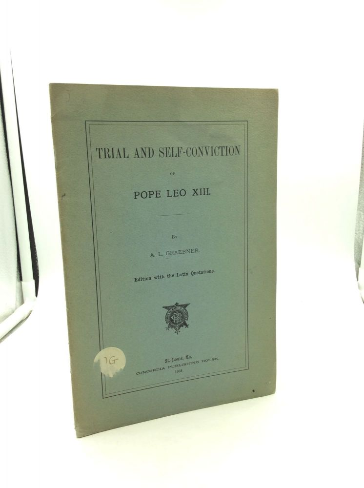 TRIAL AND SELF-CONVICTION OF POPE LEO XIII. A L. Graebner.