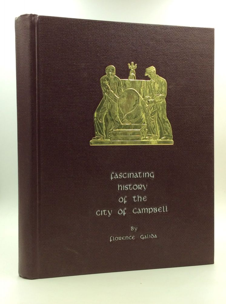 FASCINATING HISTORY OF THE CITY OF CAMPBELL. Florence Galida.
