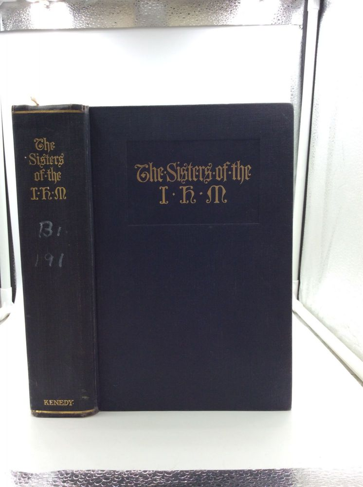 THE SISTERS OF THE I.H.M.: The Story of the Founding of the Congregation of the Sisters Servants of the Immaculate Heart of Mary and Their Work in the Scranton Diocese. A Member of the Scranton Community.