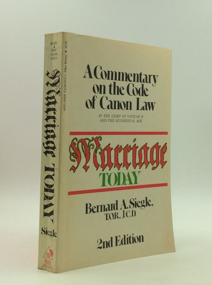 MARRIAGE TODAY: A Commentary on the Code of Canon Law in the Light of Vatican II and the Ecumenical Age. Bernard Andrew Siegle.
