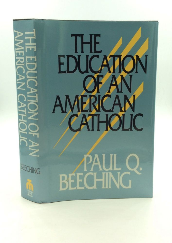 THE EDUCATION OF AN AMERICAN CATHOLIC. Paul Q. Beeching.