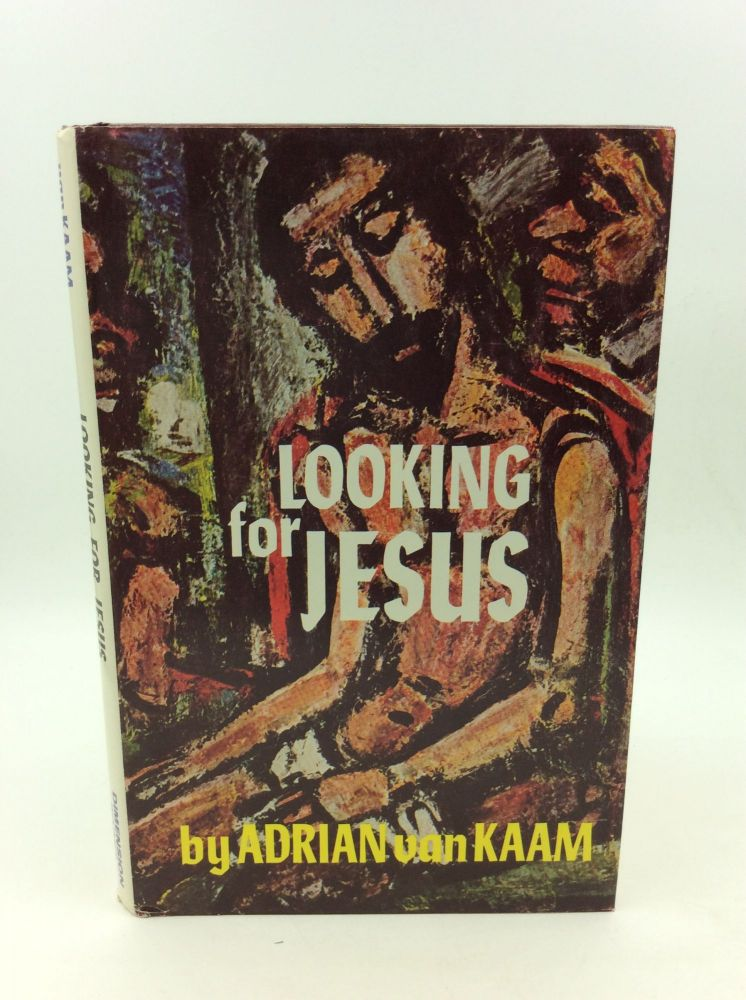 LOOKING FOR JESUS: Meditations on the Last Discourse of St. John. Adrian van Kaam.
