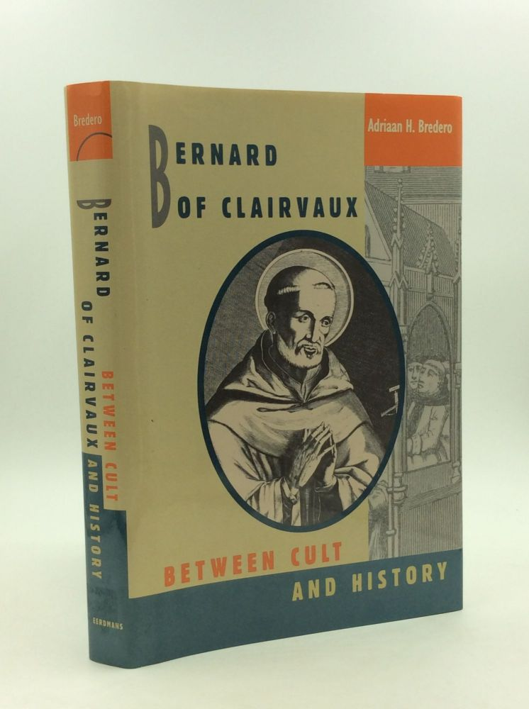 BERNARD OF CLAIRVAUX: Between Cult and History. Adriaan H. Bredero.