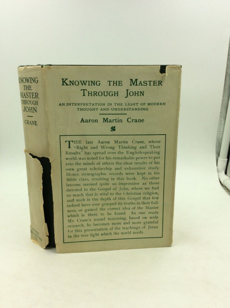 KNOWING THE MASTER THROUGH JOHN: An Interpretation in the Light of Modern Thought and Understanding. Aaron Martin Crane.