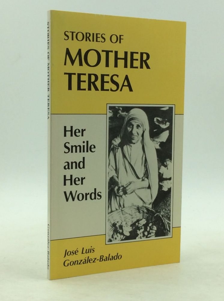 STORIES OF MOTHER TERESA: Her Smile and Her Words. Jose Luis Gonzalez-Balado.