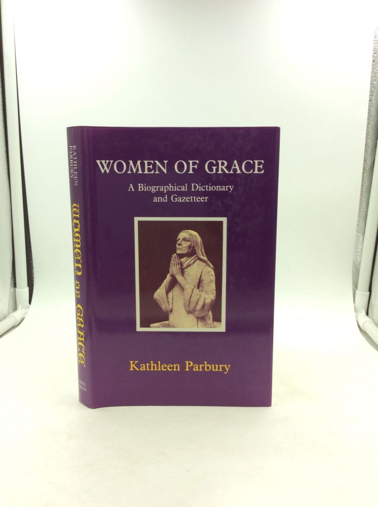 WOMEN OF GRACE: A Biographical Dictionary of British Women Saints, Martyrs and Reformers. Kathleen Parbury.