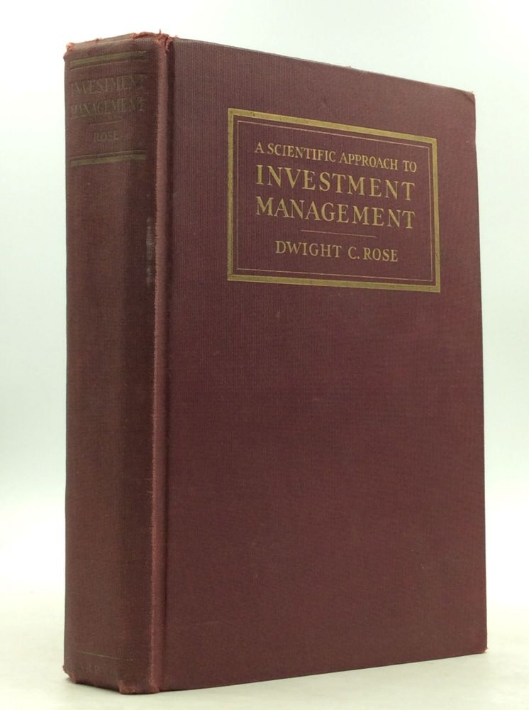 A SCIENTIFIC APPROACH TO INVESTMENT MANAGEMENT. Dwight C. Rose.