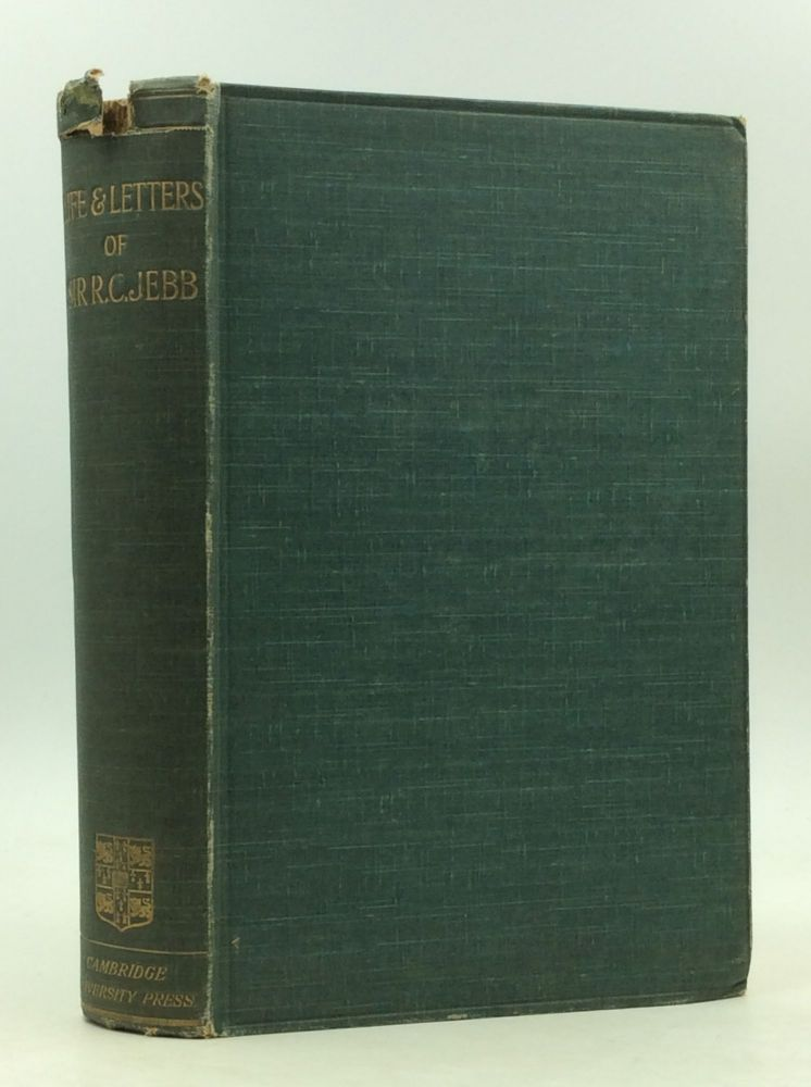 LIFE AND LETTERS OF SIR RICHARD CLAVERHOUSE JEBB. Caroline Jebb.