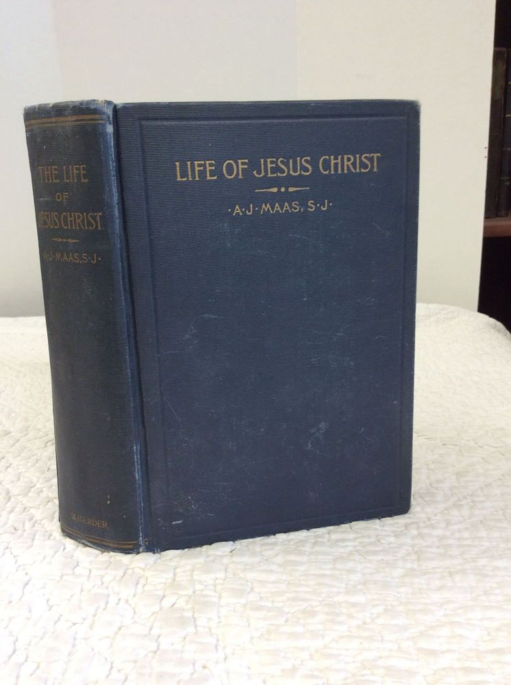 THE LIFE OF JESUS CHRIST, ACCORDING TO THE GOSPEL HISTORY. A J. Maas.