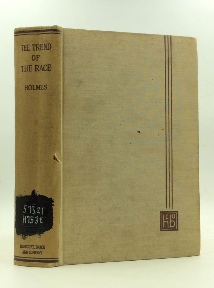 THE TREND OF THE RACE: A Study of Present Tendencies in the Biological Development of Civilized Mankind. Samuel J. Holmes.