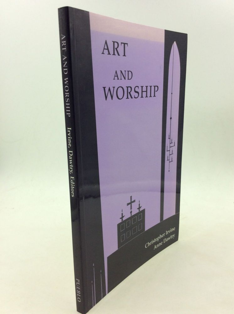 ART AND WORSHIP. Christopher Irvine, Anne Dawtry.