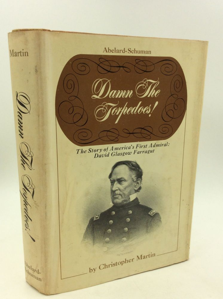DAMN THE TORPEDOS! The Story of America's First Admiral: David Glasgow Farragut. Christopher Martin.