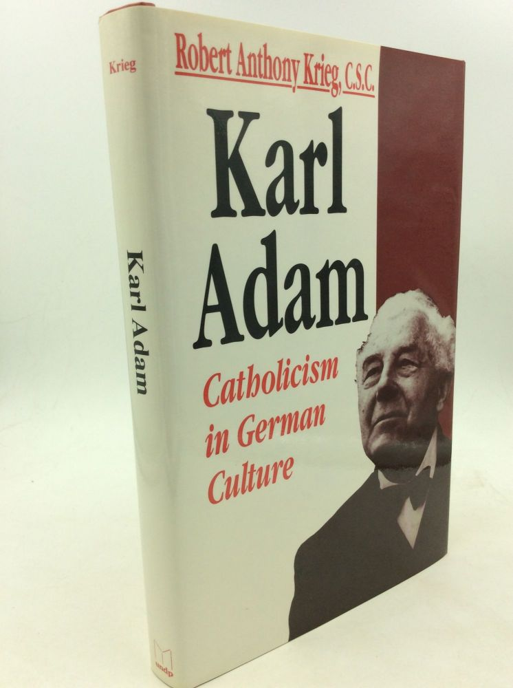 KARL ADAM: Catholicism in German Culture. Robert Anthony Krieg.