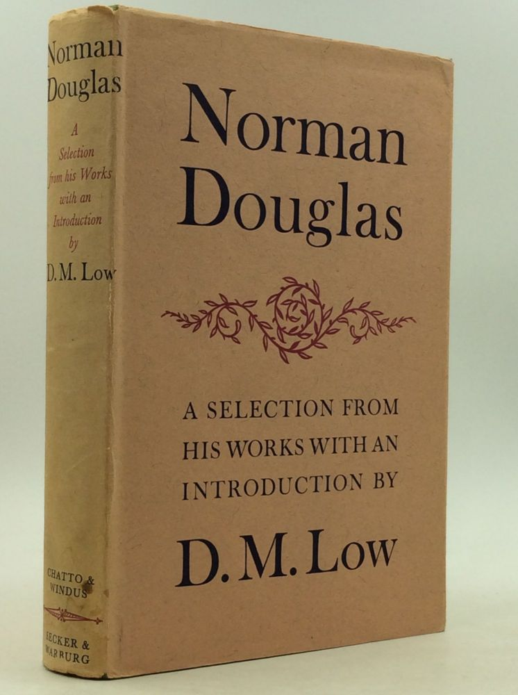 NORMAN DOUGLAS: A Selection from His Works with an Introduction by D.M. Low. Norman Douglas.