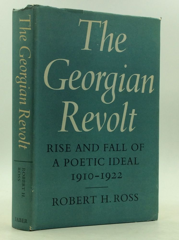 THE GEORGIAN REVOLT: Rise and Fall of a Poetic Ideal 1910-22. Robert H. Ross.
