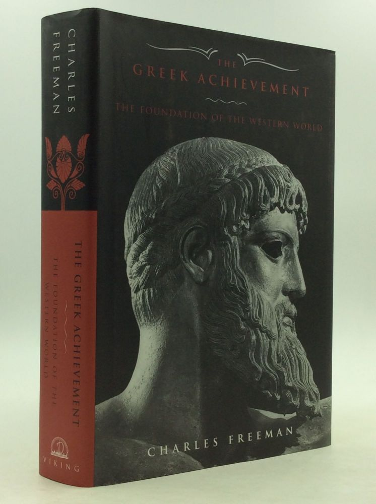 THE GREEK ACHIEVEMENT: The Foundation of the Western World. Charles Freeman.