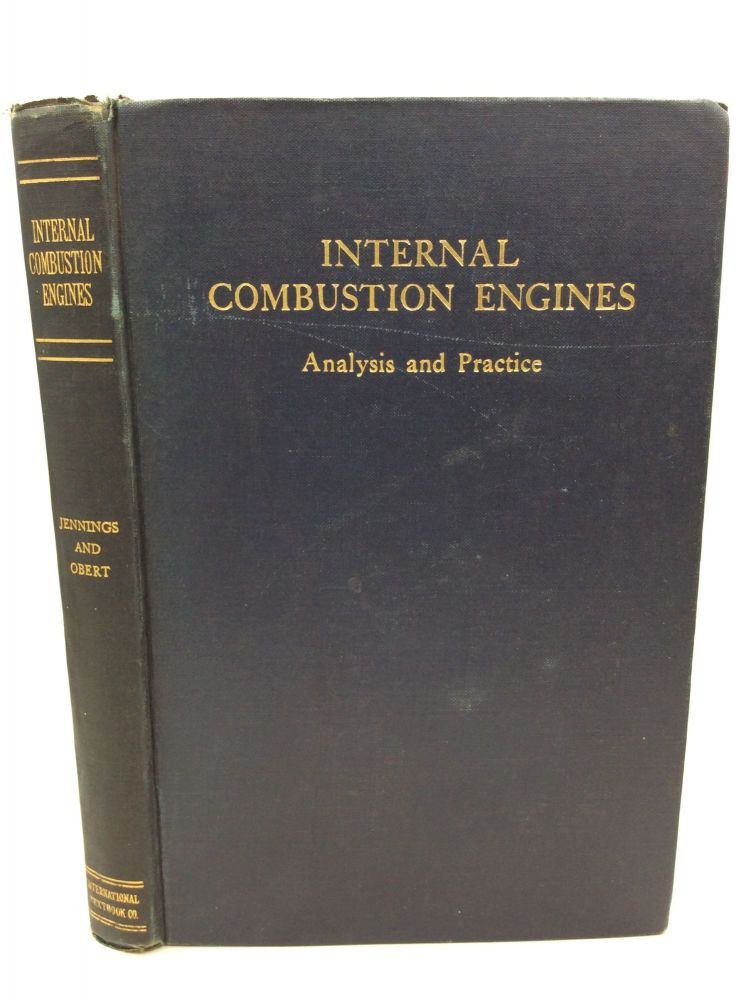 INTERNAL COMBUSTION ENGINES: Analysis and Practice. Burgess H. Jennings, Edward F. Obert.