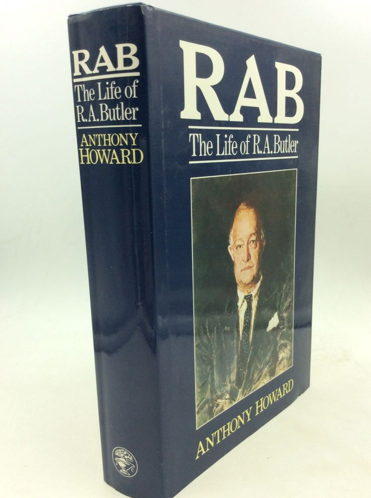 RAB: THE LIFE OF R.A. BUTLER. Anthony Howard.