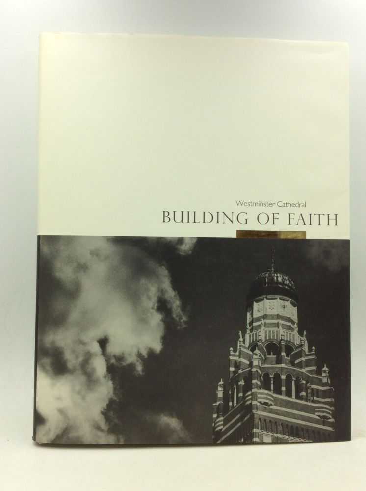 WESTMINSTER CATHEDRAL: BUILDING OF FAITH. John Browne, Timothy Dean.