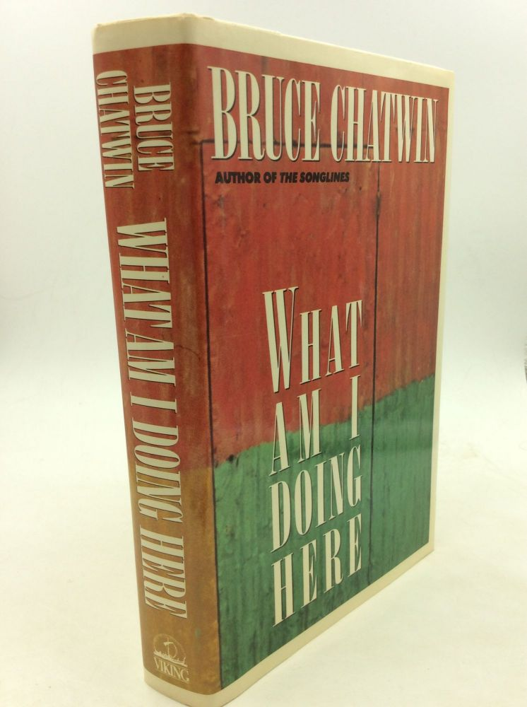 WHAT AM I DOING HERE. Bruce Chatwin.