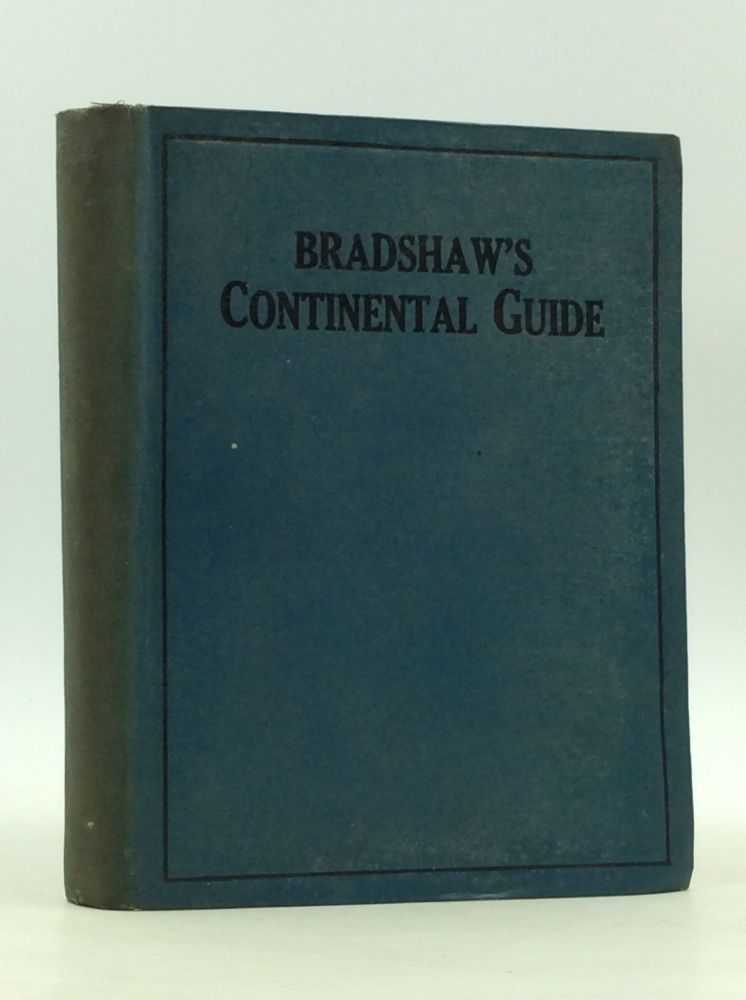 BRADSHAW'S CONTINENTAL GUIDE: A Descriptive Guide to All European Countries, Bathing Resorts, Battlefields, Etc.