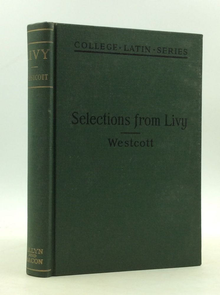 LIVY: Book I, Complete; Books XXI and XXII, with Omissions; and Selections from Books XXVI, XXVII, and XXX. Livy, ed J H. Westcott.