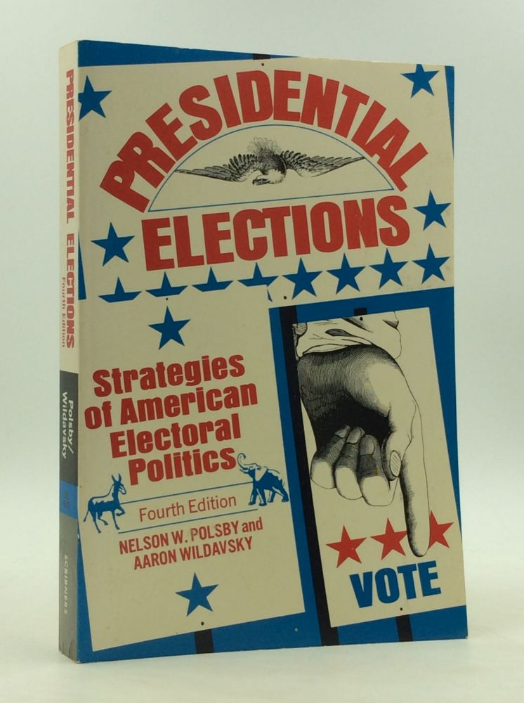 PRESIDENTIAL ELECTIONS: Strategies of American Electoral Politics. Nelson W. Polsby, Aaron Wildavsky.
