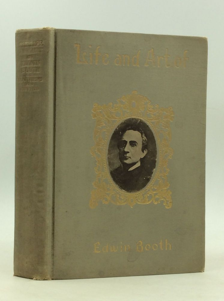 THE LIFE AND ART OF EDWIN BOOTH and His Contemporaries. Brander Matthews, Laurence Hutton.