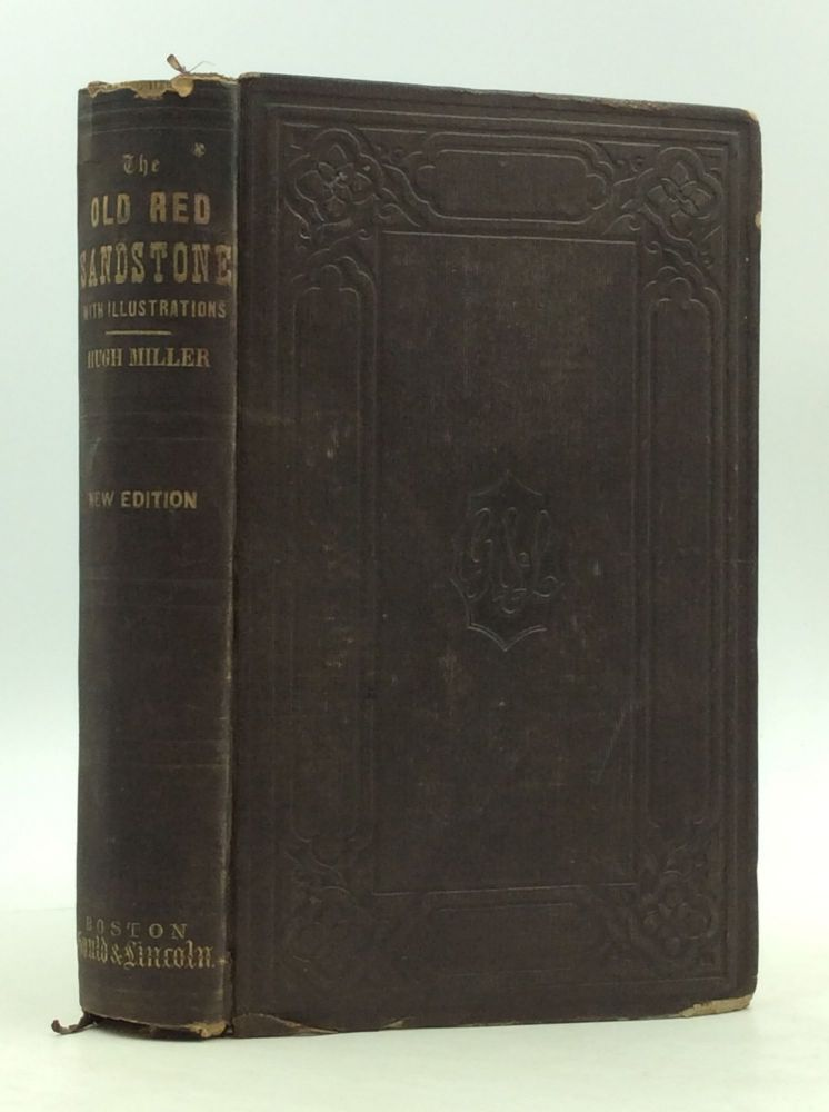 THE OLD RED SANDSTONE; or, New Walks in an Old Field. To which Is Appended a Series of Geological Papers, Read Before the Royal Physical Society of Edinburgh. Hugh Miller.