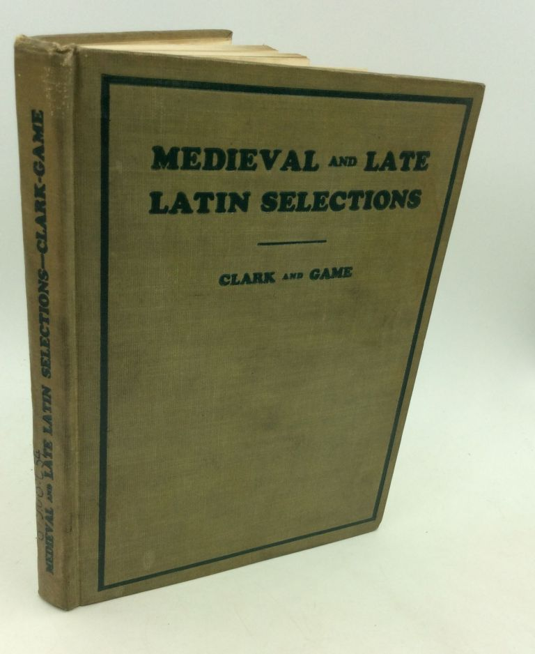 MEDIEVAL AND LATE LATIN SELECTIONS for the Use of College Students. Charles Upson Clark, Josiah Bethea Game.