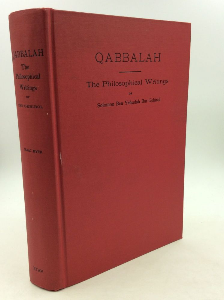 QABBALAH. The Philosophical Writings of Solomon Ben Yehudah Ibn Gebirol or Avicebron and Their Connection with the Hebrew Qabbalah and Sepher ha-Zohar, with Remarks upon the Antiquity and Content of the Latter, and Translations of Selected Passages from the Same. Isaac Myer.