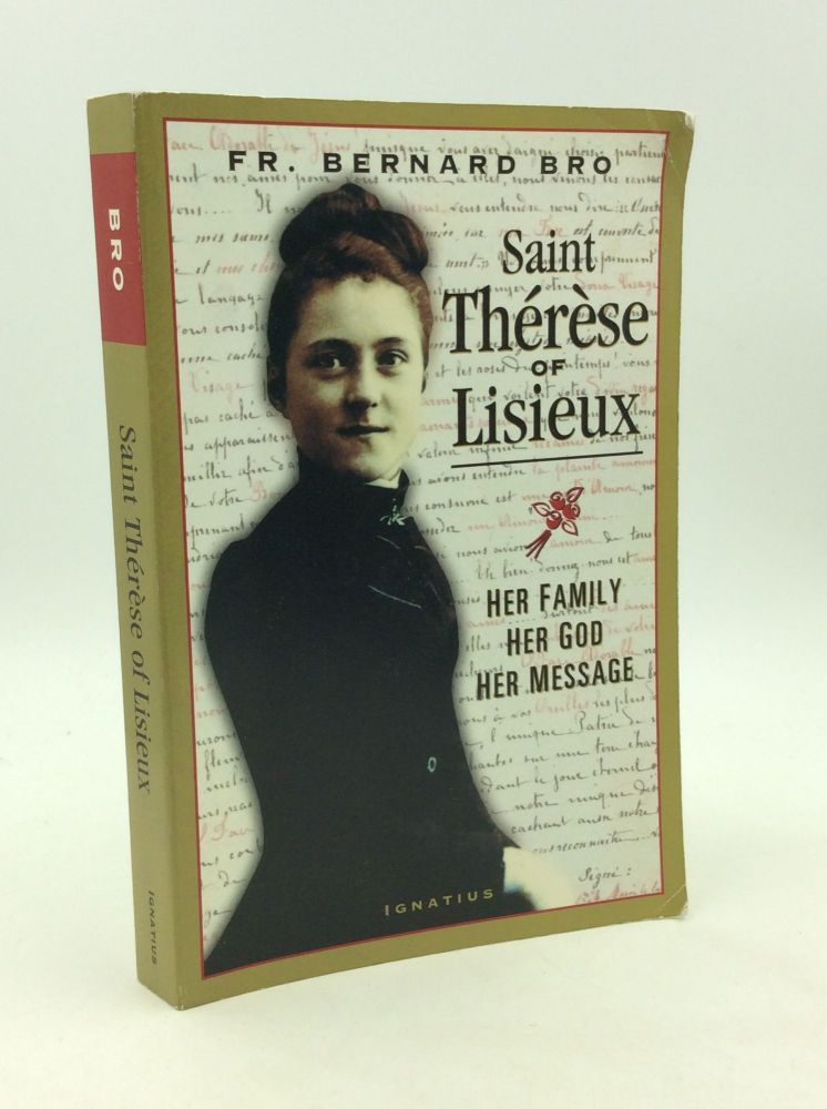 SAINT THERESE OF LISIEUX: Her Family, Her God, Her Message. Bernard Bro.