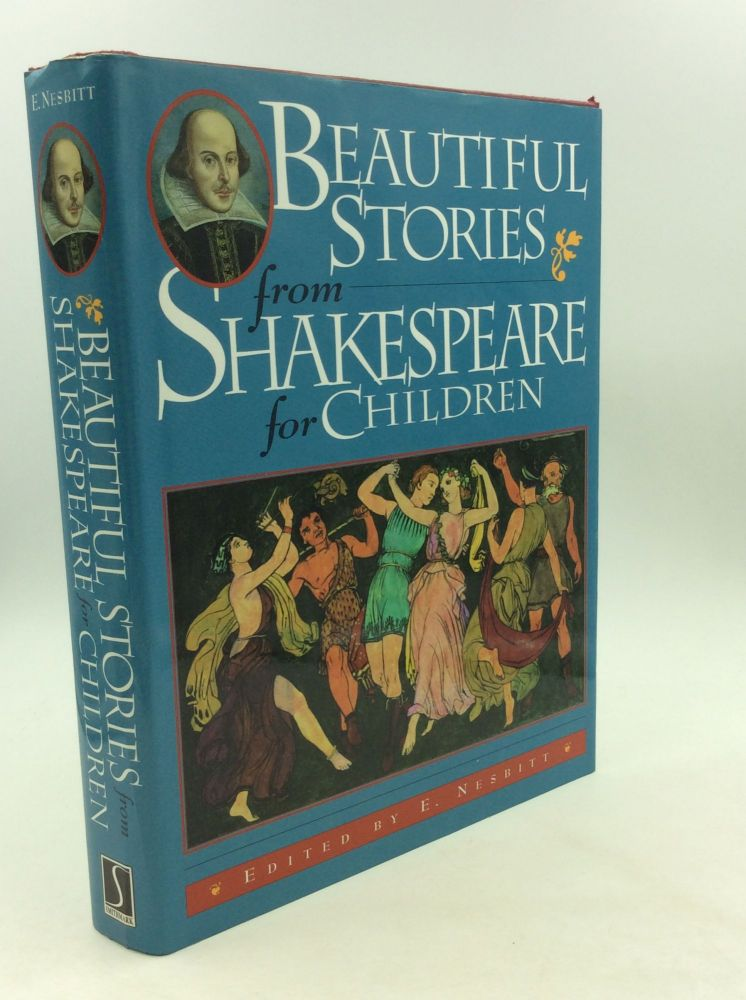 BEAUTIFUL STORIES FROM SHAKESPEARE FOR CHILDREN: Being a Choice Collection from the World's Greatest Classic Writer Wm. Shakespeare. William Shakespeare, E. Nesbit.