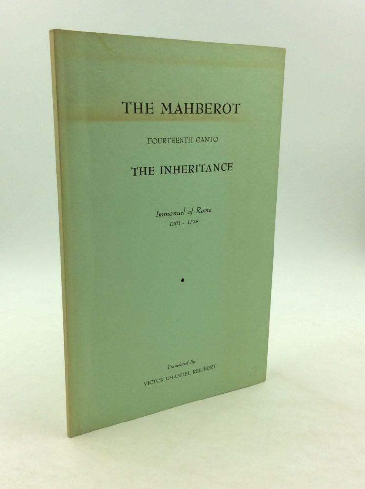 THE MAHBEROT: Fourteenth Canto; The Inheritance. Immanuel of Rome, trans Victor Emanuel Reichert.
