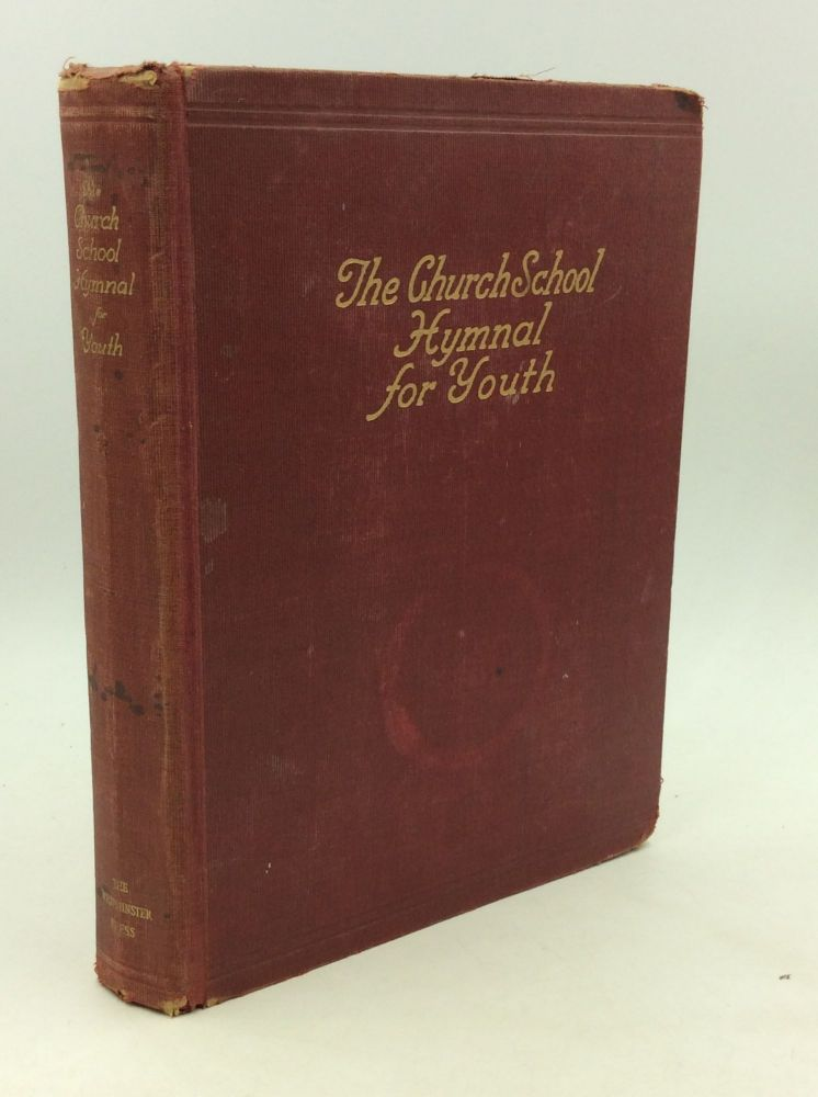 THE CHURCH SCHOOL HYMNAL FOR YOUTH: A Book for Use in Worship Providing Hymns, Responsive Readings, Worship Programs, Prayers, and Other Worship Materials as a Part of the Program of Christian Education for Intermediates, Seniors, and Young People