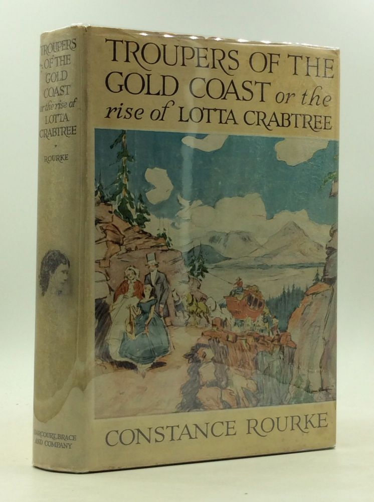TROUPERS OF THE GOLD COAST or the Rise of Lotta Crabtree. Constance Rourke.