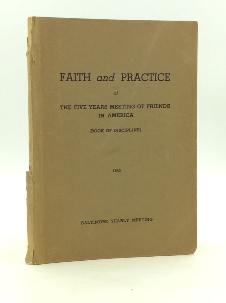FAITH AND PRACTICE of the Five Years Meeting of Friends in America (Book of Discipline). Baltimore Yearly Meeting.