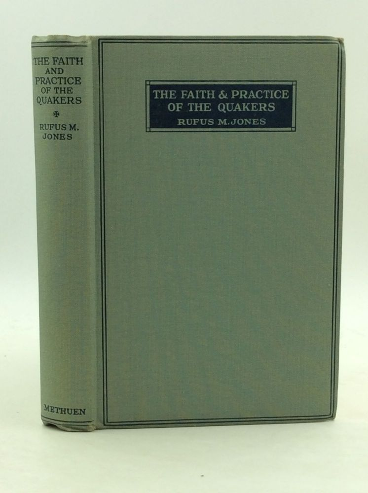 THE FAITH AND PRACTICE OF THE QUAKERS. Rufus M. Jones.