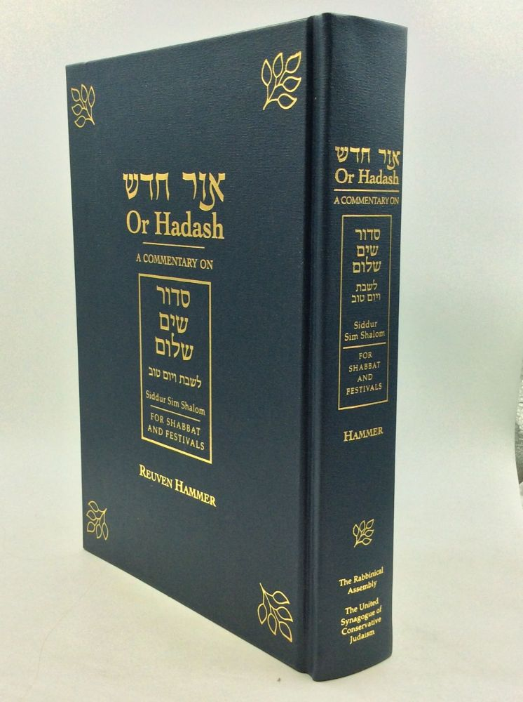 OR HADASH: A Commentary on Siddur Sim Shalom; For Shabbat and Festivals. Reuven Hammer.