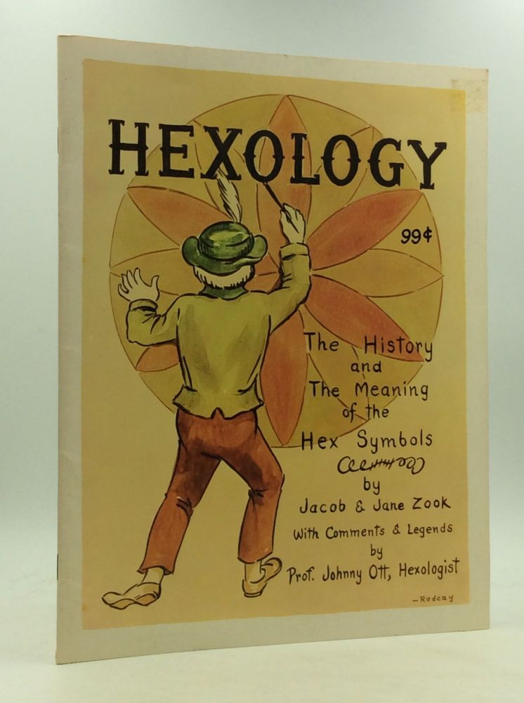 HEXOLOGY: The History and Meanings of Hex Signs. Jacob and Jane Zook, Prof. Johnny Ott, Jacob, Jane Zook.