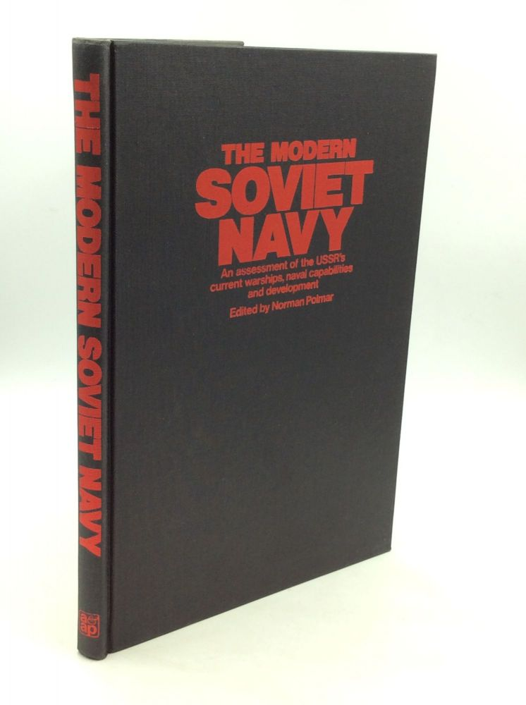 THE MODERN SOVIET NAVY: An Assessment of the U.S.S.R.'s Current Warships, Naval Capabilities and Development. ed Norman Polmar.
