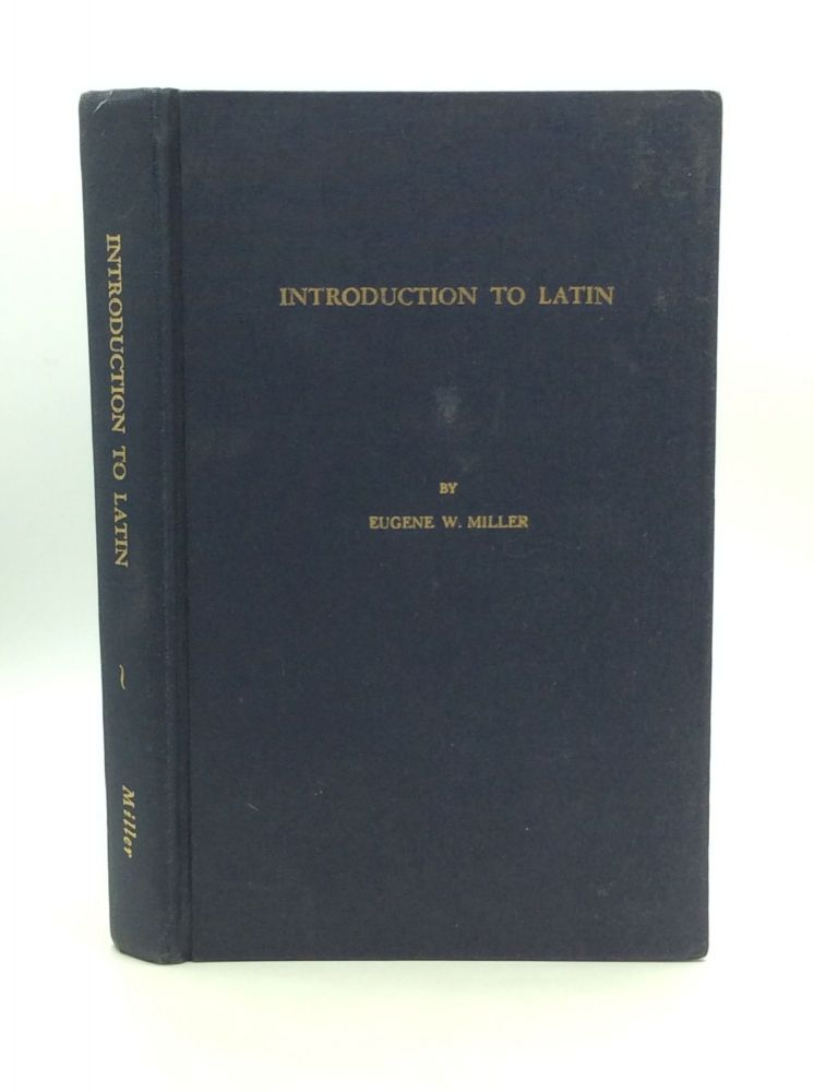 INTRODUCTION TO LATIN. Eugene W. Miller.