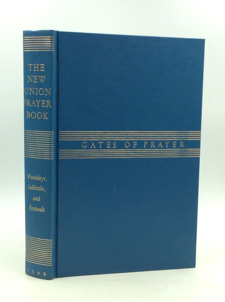 GATES OF PRAYER: The New Union Prayerbook; Weekdays, Sabbaths, and Festivals, Services and Prayers for Synagogue and Home